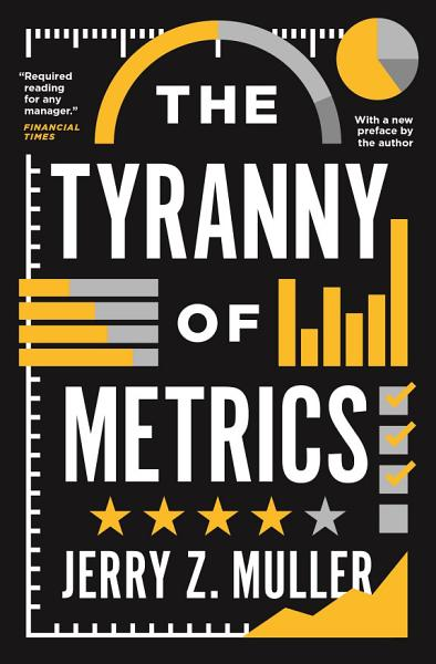 Download The Tyranny of Metrics Book
