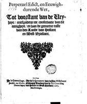 Perpetuel edict ende eeuwighduyrende wett, tot voorstant van de vryheyt, mitsgaders tot conservatie van de eenigheyt ende van de gemeene ruste van den lande van Hollandt ende West-Vrieslandt