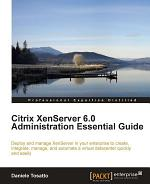 Citrix Xenserver 6. 0 Administration Essential Guide