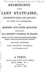 Recherches sur l'art statuaire, considéré chez les anciens et chez les modernes, ou Mémoire sur cette question proposée par l'Institut national de France: Quelles ont été les causes de la perfection de la Sculpture antique, et quels seroient les moyens d'y atteindre?