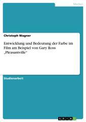 """Entwicklung und Bedeutung der Farbe im Film am Beispiel von Gary Ross """"Pleasantville"""""""