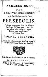Aanmerkingen over de printverbeeldingen van de overblyfzelen van het oude Persepolis, onlangs uitgegeven door de Heeren Chardin en Kempfer, waer in derzelver mistekeningen en gebreken klaer worden aengewezen: Volume 1