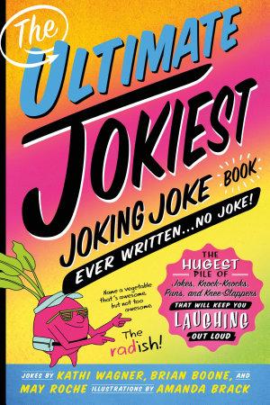 The Ultimate Jokiest Joking Joke Book Ever Written       No Joke
