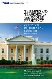 Triumphs and Tragedies of the Modern Presidency: Case Studies in Presidential Leadership, 2nd Edition: Case Studies in Presidential Leadership, Edition 2
