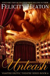 Unleash: Vampire Erotic Theatre Romance Series Book 6