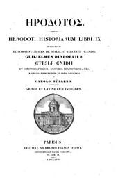 GY̆ródotos@. Herodoti historiarum libri ix, recogn. et comm. de dialecto Herodoti præmisit G. Dindorfius. Ctesiæ Cnidii et chronographorum, Castoris, Eratosthenis, etc. fragmenta dissertatione et notis illustr. a C. Müllero