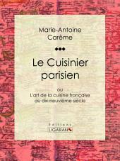 Le Cuisinier parisien: ou L'art de la cuisine française au dix-neuvième siècle
