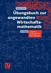 Übungsbuch zur angewandten Wirtschaftsmathematik: Aufgaben, Testklausuren und Lösungen, Ausgabe 6