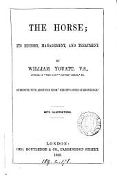 """The horse; its history, management, and treatment. Repr. with additions from """"Knight's store of knowledge""""."""