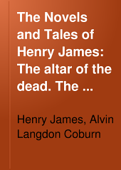 The Novels and Tales of Henry James: The altar of the dead. The beast in the jungle. The birthplace. The private life. Owen Wingrave. The friends of the friends. Sir Edmund Orme. The real right thing. The jolly corner. Julia Bride