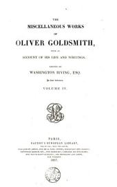 The Miscellaneous Works of Oliver Goldsmith: With an Account of His Life and Writings, Volume 4