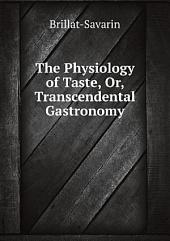 The Physiology of Taste: Or, Transcendental Gastronomy