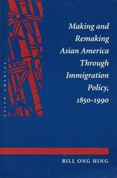 Making and Remaking Asian America Through Immigration Policy: 1850 - 1990