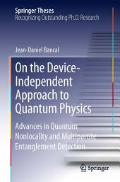 On the Device-Independent Approach to Quantum Physics: Advances in Quantum Nonlocality and Multipartite Entanglement Detection