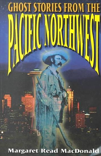 Ghost Stories from the Pacific Northwest PDF