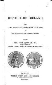 A History of Ireland: From the Relief of Londonderry in 1689, to the Surrender of Limerick in 1691