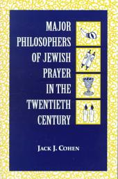 Major Philosophers of Jewish Prayer in the Twentieth Century