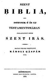 Szent Biblia: azaz istennek ó és Uj Testamentomában foglaltatott egész szent irás