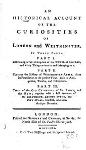 An Historical Account of the Curiosities of London and Westminster ...