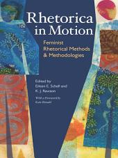 Rhetorica in Motion: Feminist Rhetorical Methods and Methodologies