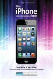 The iPhone Book: Covers iPhone 5, iPhone 4S, and iPhone 4, Edition 6