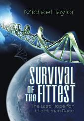 Survival of the Fittest: The Last Hope for the Human Race