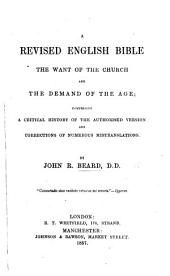 A Revised English Bible, the want of the Church and the demand of the age; comprising a critical history of the Authorised Version and corrections of numerous mistranslations