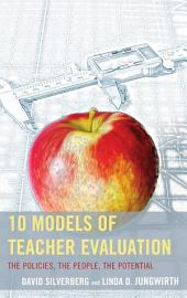 10 Models of Teacher Evaluation: The Policies, The People, The Potential