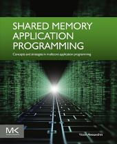 Shared Memory Application Programming: Concepts and Strategies in Multicore Application Programming