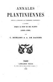 Annales Plantiniennes depuis la fondation de li̕mprimerie Plantinienne à Anvers jusquà̕ la mort de Chr. Plantin, (1555-1589)