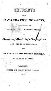 Extracts from a Narrative of Facts, characterizing the Supernatural Manifestations in members of Mr. Irving's Congregation ... by R. Baxter. [Edited by B. W. Newton.]