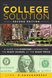 The College Solution: A Guide for Everyone Looking for the Right School at the Right Price, Edition 2