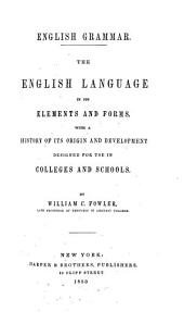 English Grammar: The English Language in Its Elements and Forms ; with a History of Its Origin and Development ; Designed for Use in Colleges and Schools