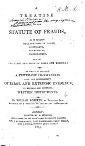 A Treatise on the Statute of Frauds ... To which is prefixed a ... dissertation upon the admissibility of parole and extrinsic evidence, to explain and controul written instruments