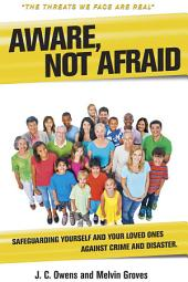Aware, Not Afraid: Safeguarding Yourself and Your Loved Ones Against Crime & Disaster