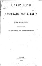 Convenciones de arbitraje obligatorio y clausulas referentes a arbitraje comprendidas en los tratados celebrados entre Colombia y otras naciones