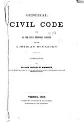 General Civil Code for All the German Hereditary Provinces of the Austrian Monarchy: Volume 1