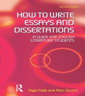 How to Write Essays and Dissertations: A Guide for English Literature Students, Edition 2