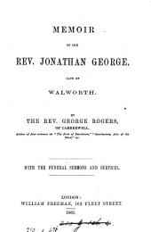Memoir of the rev. Jonathan George. With the funeral sermons and services