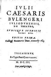 Julii Caesaris Bulengeri De Theatro, ludisque scenicis: libri II.