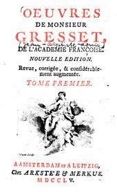 Oeuvres de monsieur Gresset: Volume1