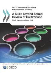 OECD Reviews of Vocational Education and Training A Skills beyond School Review of Switzerland