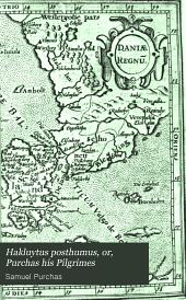 Hakluytus Posthumus: Or Purchas His Pilgrimes: Contayning a History of the World in Sea Voyages and Lande Travells by Englishmen and Others, Volume 13