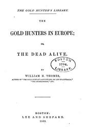 The Gold Hunters in Europe: Or, The Dead Alive