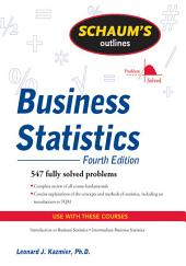 Schaum's Outline of Business Statistics, Fourth Edition: Edition 4