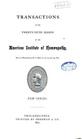 Transactions of the ... Session of the American Institute of Homoeopathy: Volume 25