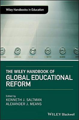 The Wiley Handbook of Global Educational Reform