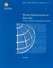 Private Infrastructure in East Asia: Lessons Learned in the Aftermath of the Crisis, Volumes 23-501