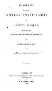 An Address Before the Jefferson Literary Society of Augusta College, Delivered at Its Anniversary, Held in Augusta, Ky., August 23, 1844