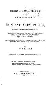 A Genealogical Record of the Descendants of John and Mary Palmer of Concord, Chester (now Delaware) Co., Pa: Especially Through Their Son, John Palmer, Jr., and Sons-in-law, William and James Trimble. With Notes of Ancestry, Or Information, of Many of the Families with Whom They Intermarried